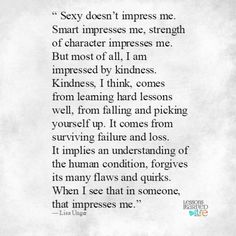 Lessons Learned in Life   When I see that in someone, that impresses me.