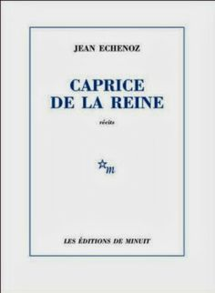 Le Bouquinovore: Caprice de la reine, Jean Echenoz