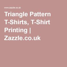 Triangle Pattern T-Shirts, T-Shirt Printing | Zazzle.co.uk