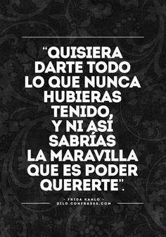 Quisiera darte todo - Frases de amor de Frida Kahlo