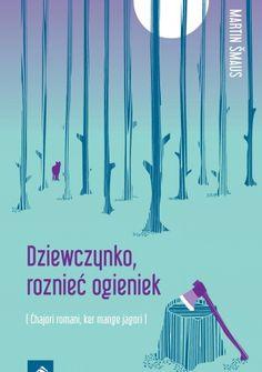 Dziewczynko, roznieć ogieniek - Martin Šmaus - Lubimyczytać.pl