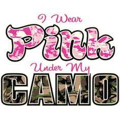 i wear pink under my camo - Google Search