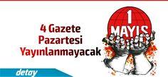 1 Mayıs İşçi ve Bahar Bayramı nedeniyle dört gazete yarın yayınlanmayacak.