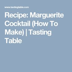 Recipe: Marguerite Cocktail (How To Make) | Tasting Table