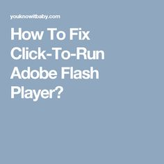 How To Fix Click-To-Run Adobe Flash Player? Customer Support, Adobe, Running, Customer Service, Cob Loaf, Keep Running, Why I Run