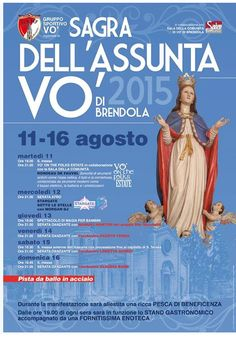 Sagra dell' Assunta - Assumption Festival, Aug. 11-16, 2015, 7 p.m.-12:30 a.m.; in Vo' di Brendola, Piazza Roma, about 13 miles south of Vicenza; food booths open at 7 p.m.; live music and dancing start at 9 p.m.