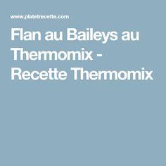 Flan au Baileys au Thermomix - Recette Thermomix