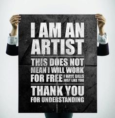 I am an artist. I do not work for free.