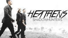 SHADOWHUNTERS || Heathens