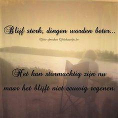 Blijf sterk, dingen worden beter ...