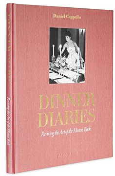 Dinner Diaries: Reviving the Art of the Hostess Book: Daniel Cappello