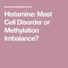 Histamine: Mast Cell Disorder or Methylation Imbalance?