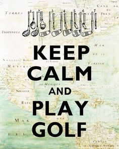 Keep Calm and Play Golf.