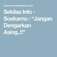 """Sekilas Info - Soekarno : """"Jangan Dengarkan Asing..!!"""""""