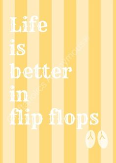 Life is better in flip flops printable