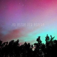 "Ad astra per aspera. ""To the stars through hardships."""