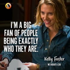 """Kelly Foster (Scarlett Johansson) in We Bought A Zoo: """"I'm a big fan of people being exactly who they are."""" #quote #moviequote #superguide"""