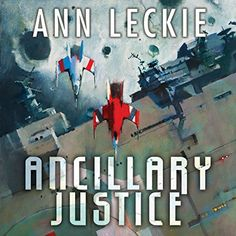 Ancillary Justice: The Imperial Radch series, Book 1 | [Ann Leckie]