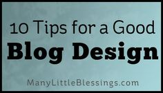 10 Tips for Good Blog Design from @Angie76 at Many Little Blessings