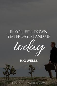 If you fell down yesterday, stand up today. Wells via Positive Words, Positive Quotes, True Quotes, Best Quotes, Daily Motivation, Motivation Inspiration, Inspirational Quotes For Entrepreneurs, Practicing Self Love, Minimalist Quotes