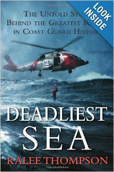 Deadliest Sea: The Untold Story Behind the Greatest Rescue in Coast Guard History: Kalee Thompson: Amazon.com: Books
