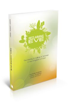 Reclaiming Eve: The Identity and Calling of Women in the Kingdom of God  -- By: Suzanne Burden, Carla Sunberg, Jamie Wright