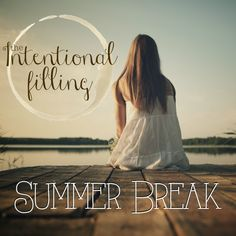 Intentional Filling Summer Break - www.imperfectvessel.com