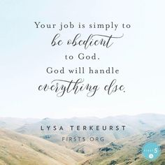 Your job is simply to be obedient to God. He will handle everything else
