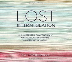 Lost in Translation: An Illustrated Compendium of Untrans... https://www.amazon.com/dp/1607747103/ref=cm_sw_r_pi_dp_x_65BuybS3SKC3Q