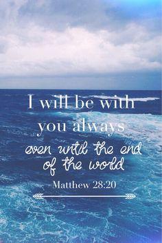 —Matthew 28:20
