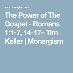 The Power of The Gospel - Romans 1:1-7, 14-17– Tim Keller | Monergism
