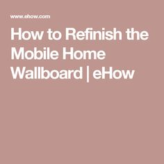 How to Refinish the Mobile Home Wallboard | eHow