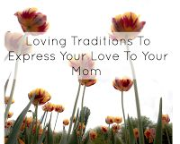 Loving Traditions To Express Your Love To Your Mom #GuestPost  It's Mother's Day weekend and there are so many ways to make the moms in your life feel special. Here is our weekend guest post by Dr. M Clayson with some ideas on how to show your mom she is loved on Mother's Day. Loving Traditions To Express Your Love To Your Mom  We don't need to wait for a specific day to express our love to our moms because they deserve to feel it everyday! But if you do something special for your mother it…