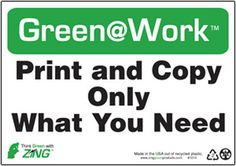 "1014 ZING Green at Work Sign ""Print and Copy Only What You Need"" 7""x10"", Recycled Plastic, Each"