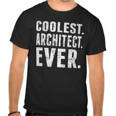 Coolest Architect Ever T Shirt, Hoodie Sweatshirt