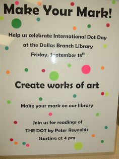 Celebrate International Dot Day @ the Library! Friday, September 13, 2013 at Dallas Branch Library Call 704-922-3621 for more information