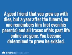 Interesting Writing Prompt -- a good friend that you grew up with dies, but a year after the funeral, no one remembers him (not even his parents) and all traces of his past life online are gone. You become determined to prove he existed. Writing Boards, Writing Help, Writing A Book, Writing Tips, Nice Writing, Dialogue Prompts, Story Prompts, Karma, Writing Promts