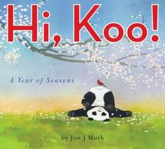 Hi, Koo!: A Year of Seasons by Jon J Muth. With a featherlight touch and disarming charm, Jon J Muth — and his delightful little panda bear, Koo — challenge readers to stretch their minds and imaginations with twenty-six haikus about the four seasons. New Children's Books, Book Club Books, Great Books, Book Lists, Mini Books, Book Art, This Is A Book, The Book, National Poetry Month