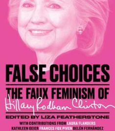 False Choices: The Faux Feminism Of Hillary Rodham Clinton PDF