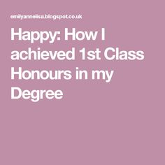 Happy: How I Achieved 1st Class Honours In My Degree University | Freshers  | Organisation  First Class Degree