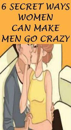 6 SECRET WAYS WOMEN CAN MAKE MEN GO CRAZY