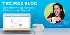 Convincing Old-School Clients that Things Have Changed  http://moz.com/blog/convincing-old-school-clients-things-have-changed