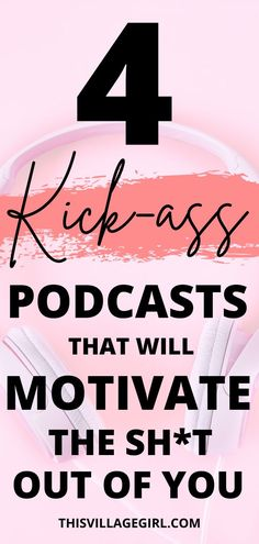 Here are 4 podcasts that will motivate the sh*t out of you and look at your life differently. #podcasts #lifechangingpodcasts #personalgrowth #podcasting