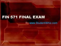 www.StudentWhiz.com University of Phoenix Latest Tutorials FIN 571 FINal Exam Questions with Answers To Download Now http://goo.gl/9SxdW6