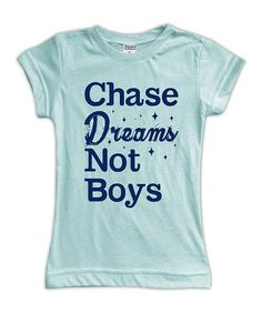 Love this for my girls! Look at this #zulilyfind! Light Aqua 'Chase Dreams Not Boys' Fitted Tee - Toddler & Girls #zulilyfinds