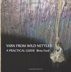 Yarn from Wild Nettles: A Practical Guide: Birte Ford: 9781497581715: Amazon.com: Books