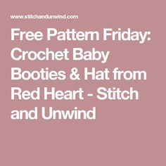 Free Pattern Friday: Crochet Baby Booties & Hat from Red Heart - Stitch and Unwind