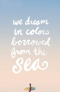 Dream in colors borrowed from the sea