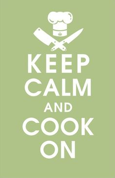 Keep calm and cook on.@Joanne Meyers