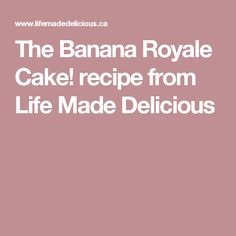 The Banana Royale Cake! recipe from Life Made Delicious